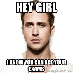 Ryan Gosling hot - Hey girl i know you can Ace your exams