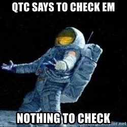 pissedceru - QTC says to check em nothing to check