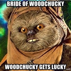 Rape Ewok - bride of woodchucky woodchucky gets lucky