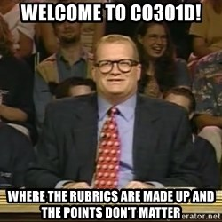 DrewCarey - Welcome to Co301D! Where the Rubrics are made up and the points don't matter