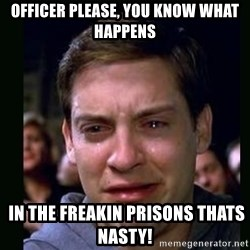 crying peter parker - officer please, you know what happens  in the freakin prisons thats nasty!
