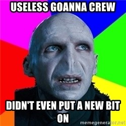 Poor Planning Voldemort - useless goanna crew didn't even put a new bit on