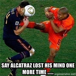 Netherlands - say alcatraz lost his mind one more time ......