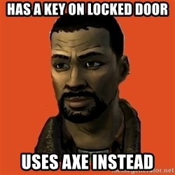 Lee Everett - has a key on locked door uses axe instead