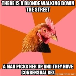 Anti Joke Chicken - there is a blonde walking down the street a man picks her up and they have consensual sex