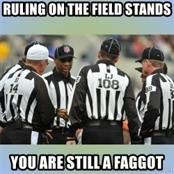 NFL Ref Meeting - Ruling on the field stands you are still a faggot
