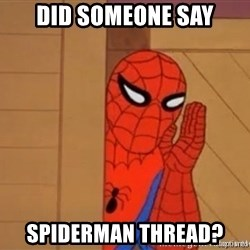 Psst spiderman - did someone say spiderman thread?