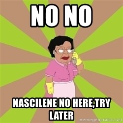 Consuela Family Guy - No no  nascilene no here,try later