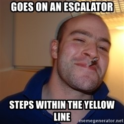 Good Guy Greg - goes on an escalator steps within the yellow line