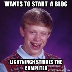 Bad Luck Brian - wants to start  a blog lightningh strikes the computer