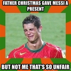cristianoronaldo - father christmas gave messi a present but not me that's so unfair