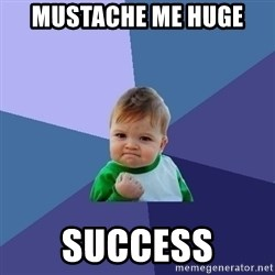 Success Kid - mustache me huge  success