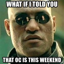 what if i told you matri - What if i told you that oc is this weekend