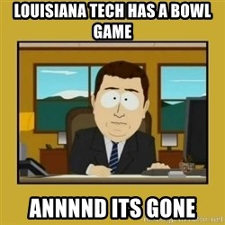 aaand its gone - louisiana tech has a bowl game annnnd its gone