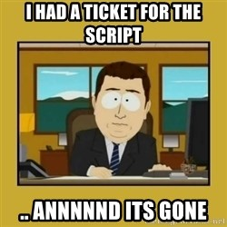 aaand its gone - I HAD A TICKET FOR THE SCRIPT .. ANNNNND ITS GONE
