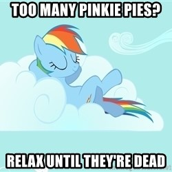 Rainbow Dash Cloud - Too many pinkie pies? Relax until they're dead