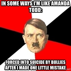 Advice Hitler - IN SOME WAYS I'M LIKE AMANDA TODD: FORCED INTO SUICIDE BY BULLIES AFTER I MADE ONE LITTLE MISTAKE