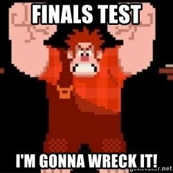Wreck-It Ralph  - Finals test i'm gonna wreck it!