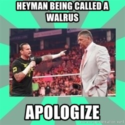 CM Punk Apologize! - Heyman being called a walrus APOLOGIZE
