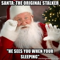 "Santa claus - Santa: the ORIGINAL stalker ""He sees you when your sleeping"""