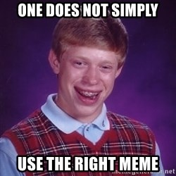 Bad Luck Brian - one does not simply use the right meme