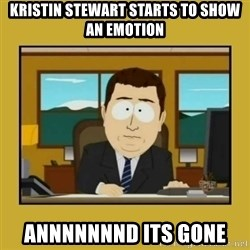 aaand its gone - kristin stewart starts to show an emotion annnnnnnd its gone