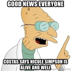 Good News Everyone - good news everyone costas says nicole simpson is alive and well