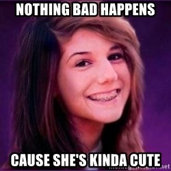 Bad Luck Brianne1 - Nothing Bad Happens Cause She's kinda Cute