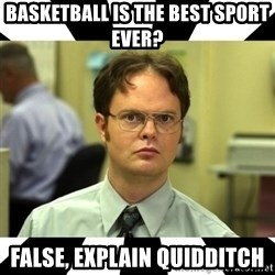 Dwight from the Office - basketball is the best sport ever? false, explain quidditch