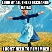 Look at all these - Look at all these exchange-rates I don't need to remember