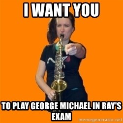 SaxGirl - i want you to play george michael in ray's exam