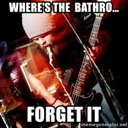 Sludgeman - where's the  bathro... forget it