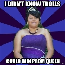 Colibritany xD - I DIDN'T KNOW TROLLS   COULD WIN PROM QUEEN