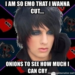 Emo Oldfag - I AM SO EMO THAT I WANNA CUT.... ONIONS TO SEE HOW MUCH I CAN CRY