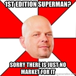Pawn Stars - 1st edition superman? sorry there is just no market for it
