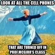 Look at all these - Look at all the cell phones that are turned off in Prof.MCgirr's class