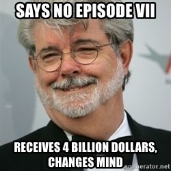 George Lucas - Says no EPisode VII receives 4 billion dollars, changes mind