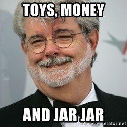 George Lucas - Toys, Money and Jar Jar