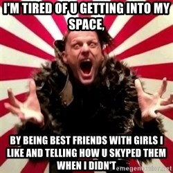 Advice Zoog - I'M TIRED OF U GETTING INTO MY SPACE, BY BEING BEST FRIENDS WITH GIRLS I LIKE AND TELLING HOW U SKYPED THEM WHEN I DIDN'T