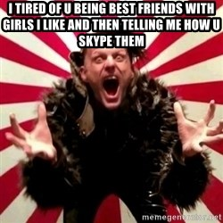 Advice Zoog - I TIRED OF U BEING BEST FRIENDS WITH GIRLS I LIKE AND THEN TELLING ME HOW U SKYPE THEM