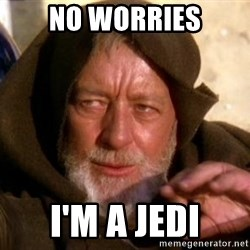 JEDI KNIGHT - NO WORRIES I'm a jedi