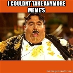 Fat Guy - I couldnt take anymore meme's