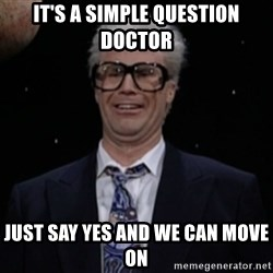 Harry Caray Will Ferrel - it's a simple question doctor just say yes and we can move on