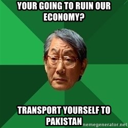 High Expectations Asian Father - Your going to ruin our economy? transport yourself to pakistan