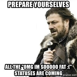 """Prepare yourself - Prepare yourselves All the """"OMG im sooooo fat :("""" statuses are coming"""