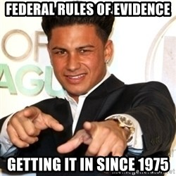 Pauly D Jersey Shore - Federal rules of evidence getting it in since 1975
