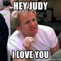 Gordon Ramsay - Hey judy I love you
