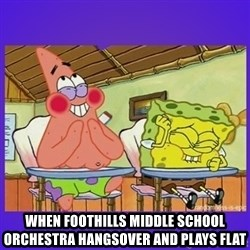 SpongeBob and Patrick Laughing -  When foothills middle school orchestra hangsover and plays flat