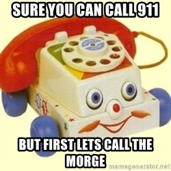 Sinister Phone - sure you can call 911 but first lets call the morge