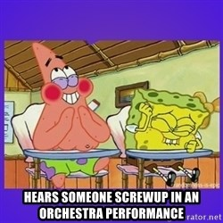 SpongeBob and Patrick Laughing - Hears someone screwup in an orchestra performance